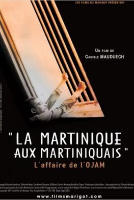 La Martinique aux martiniquais - L'Affaire de l'Ojam (2010)
